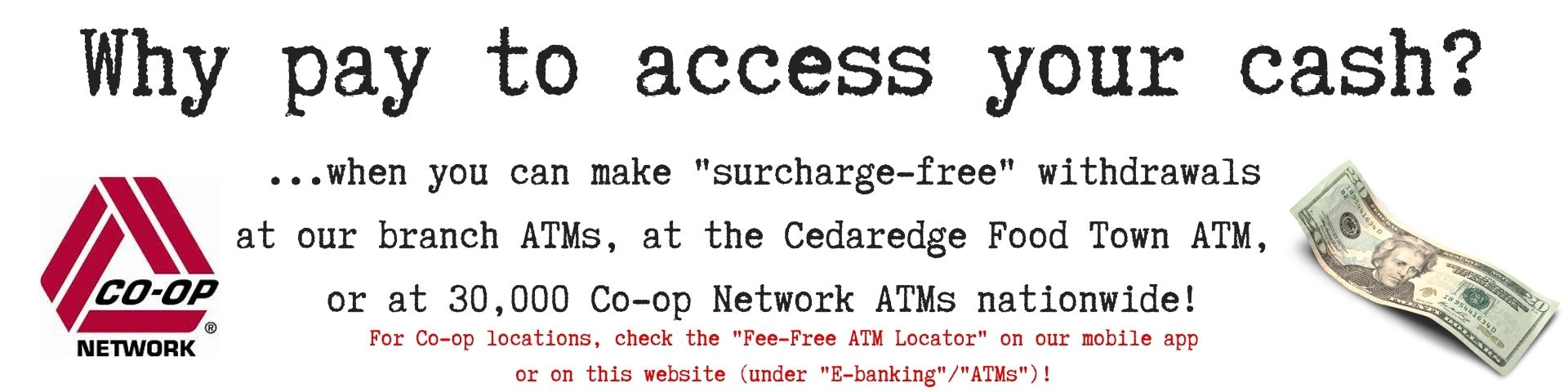 Why pay access to your cash? Access to 30,000 atms nation wide.